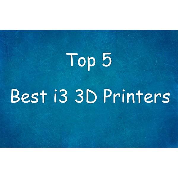 Top 5 Best i3 3D Printers 2019